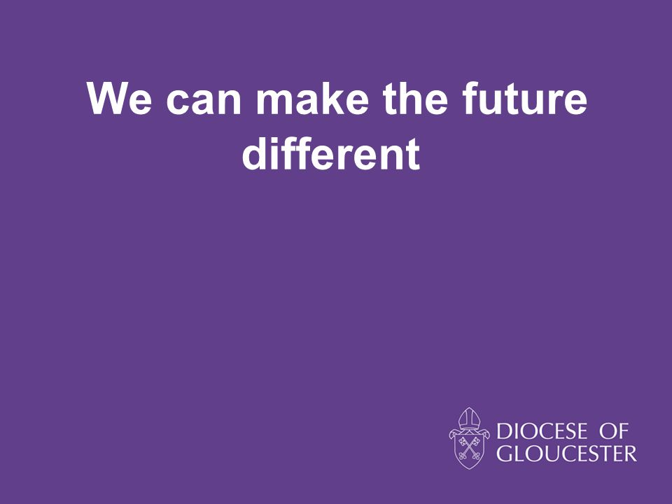 We can make the future different