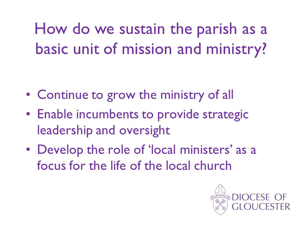 Continue to grow the ministry of all Enable incumbents to provide strategic leadership and oversight Develop the role of 'local ministers' as a focus