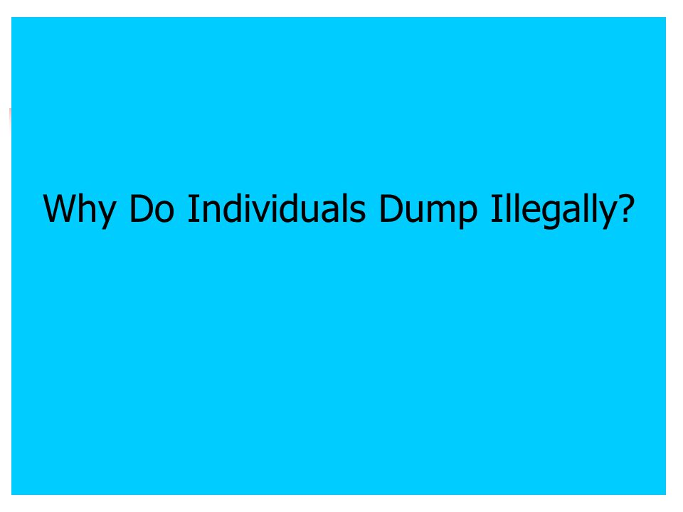 Why Do Individuals Dump Illegally