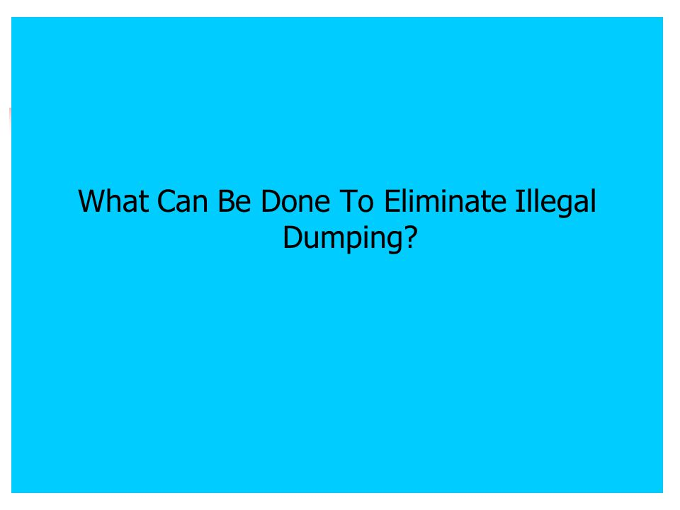 What Can Be Done To Eliminate Illegal Dumping