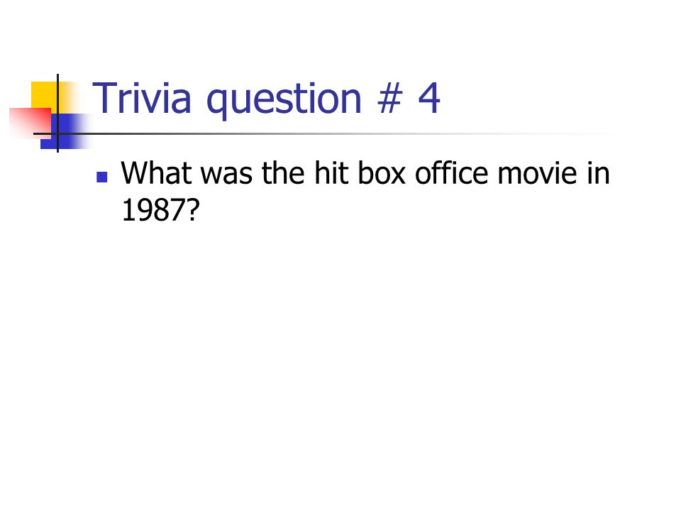Trivia question # 4 What was the hit box office movie in 1987?