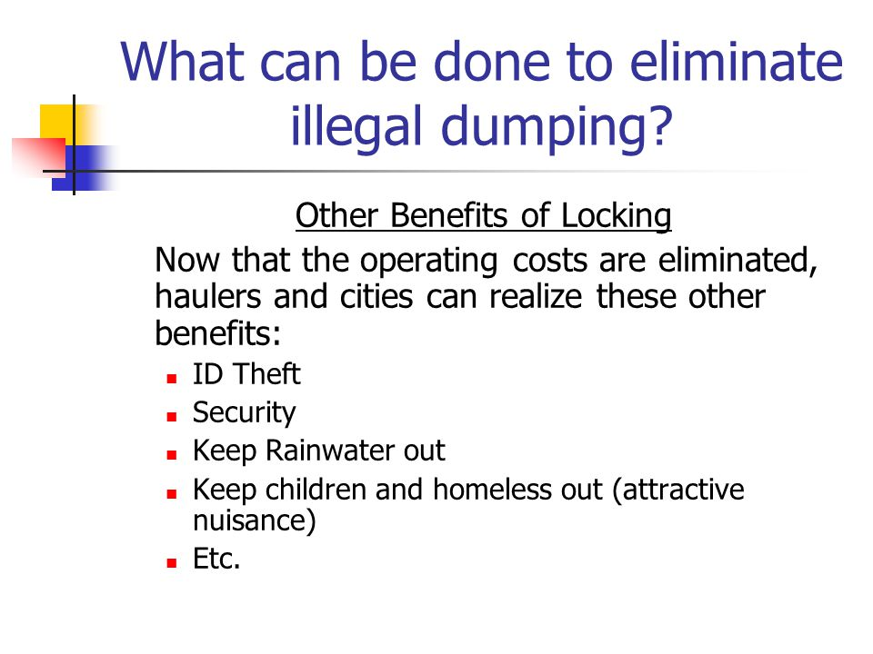 What can be done to eliminate illegal dumping? Other Benefits of Locking Now that the operating costs are eliminated, haulers and cities can realize t