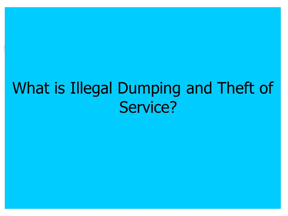 What is Illegal Dumping and Theft of Service