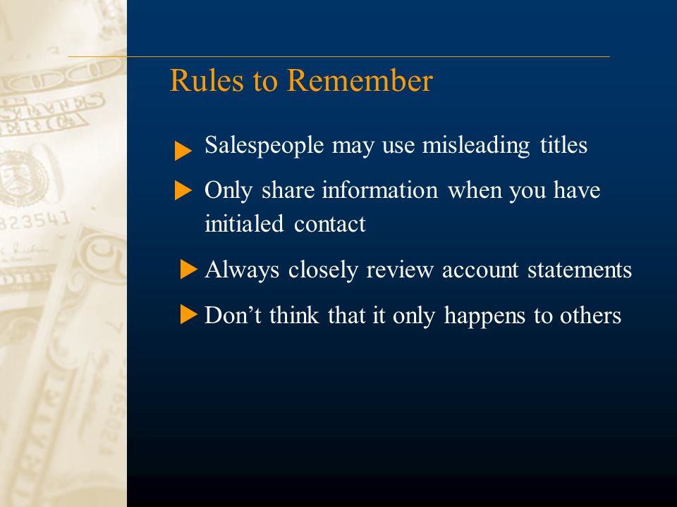 Rules to Remember Salespeople may use misleading titles Only share information when you have initialed contact Always closely review account statements Don't think that it only happens to others