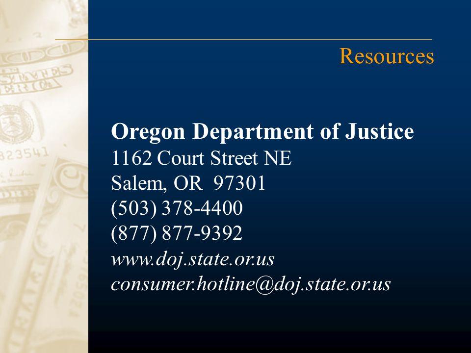 Resources Oregon Department of Justice 1162 Court Street NE Salem, OR 97301 (503) 378-4400 (877) 877-9392 www.doj.state.or.us consumer.hotline@doj.state.or.us