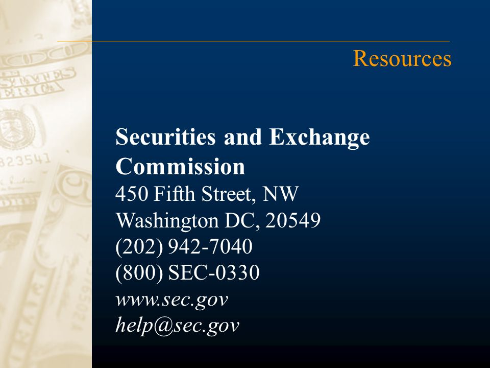 Resources Securities and Exchange Commission 450 Fifth Street, NW Washington DC, 20549 (202) 942-7040 (800) SEC-0330 www.sec.gov help@sec.gov
