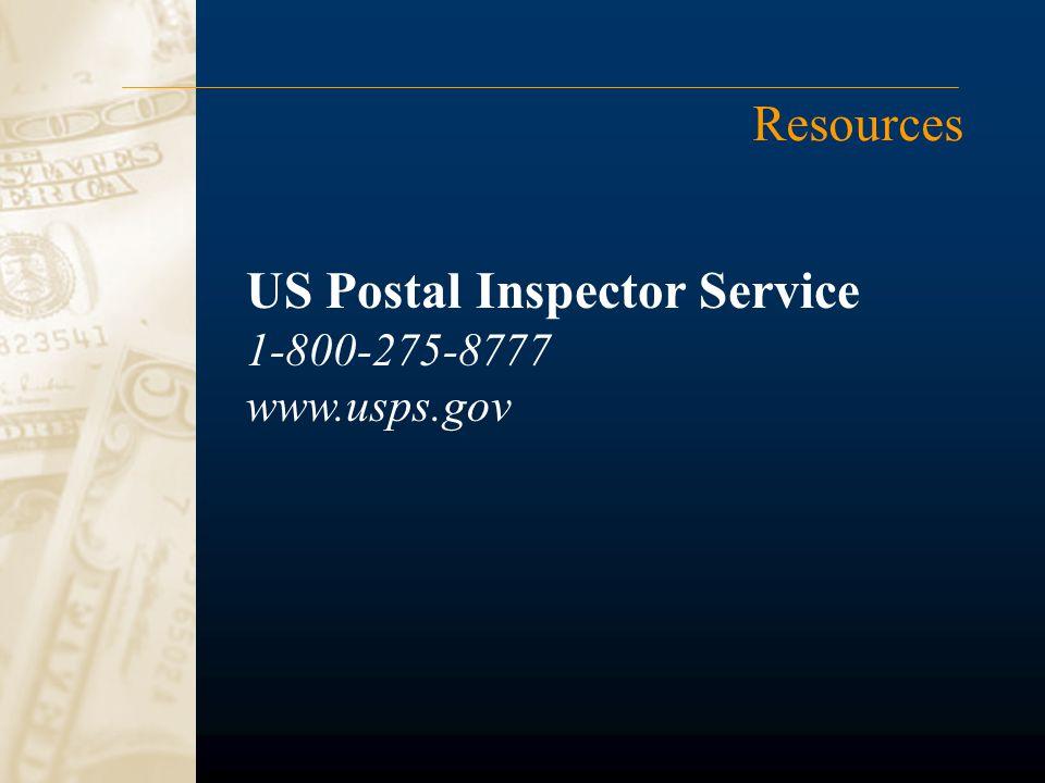 Resources US Postal Inspector Service 1-800-275-8777 www.usps.gov