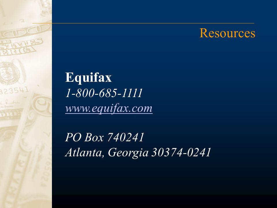 Resources Equifax 1-800-685-1111 www.equifax.com PO Box 740241 Atlanta, Georgia 30374-0241