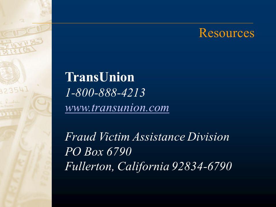 Resources TransUnion 1-800-888-4213 www.transunion.com Fraud Victim Assistance Division PO Box 6790 Fullerton, California 92834-6790