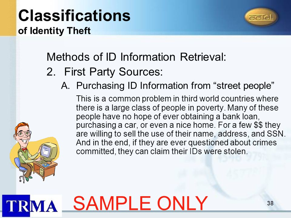 38 Methods of ID Information Retrieval: 2.First Party Sources: A.Purchasing ID Information from street people This is a common problem in third world countries where there is a large class of people in poverty.