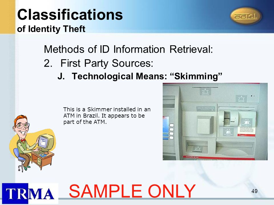 49 Methods of ID Information Retrieval: 2.First Party Sources: J.Technological Means: Skimming This is a Skimmer installed in an ATM in Brazil.