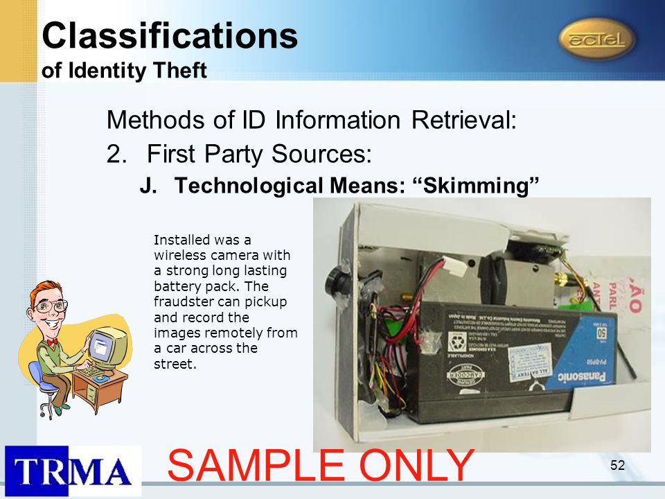 52 Methods of ID Information Retrieval: 2.First Party Sources: J.Technological Means: Skimming Installed was a wireless camera with a strong long lasting battery pack.