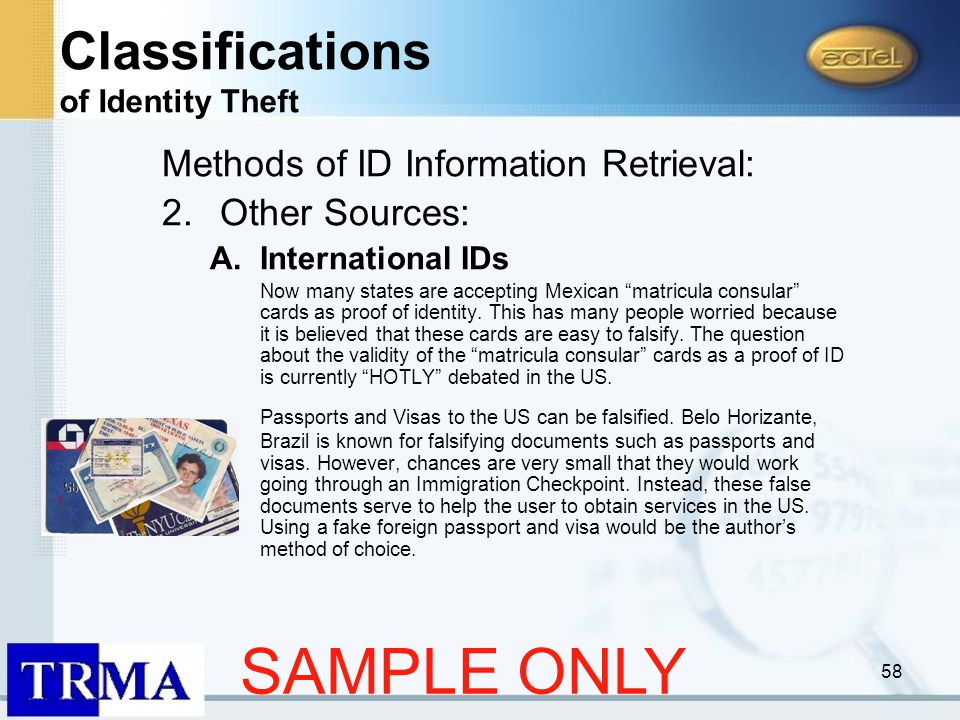 58 Methods of ID Information Retrieval: 2.Other Sources: A.International IDs Now many states are accepting Mexican matricula consular cards as proof of identity.