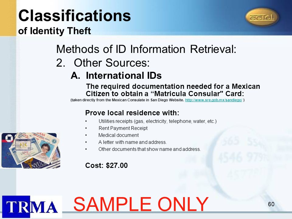 60 Methods of ID Information Retrieval: 2.Other Sources: A.International IDs The required documentation needed for a Mexican Citizen to obtain a Matricula Consular Card: (taken directly from the Mexican Consulate in San Diego Website.