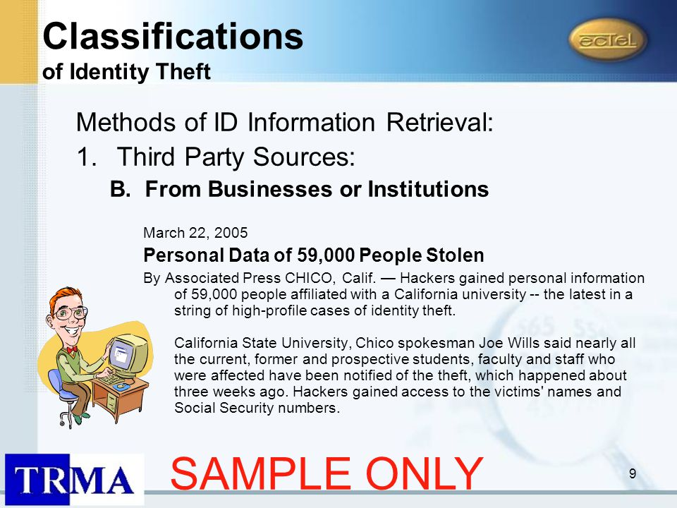 9 Methods of ID Information Retrieval: 1.Third Party Sources: B.From Businesses or Institutions March 22, 2005 Personal Data of 59,000 People Stolen By Associated Press CHICO, Calif.