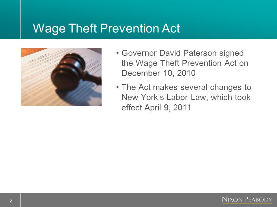 2 Wage Theft Prevention Act Governor David Paterson signed the Wage Theft Prevention Act on December 10, 2010 The Act makes several changes to New York's Labor Law, which took effect April 9, 2011
