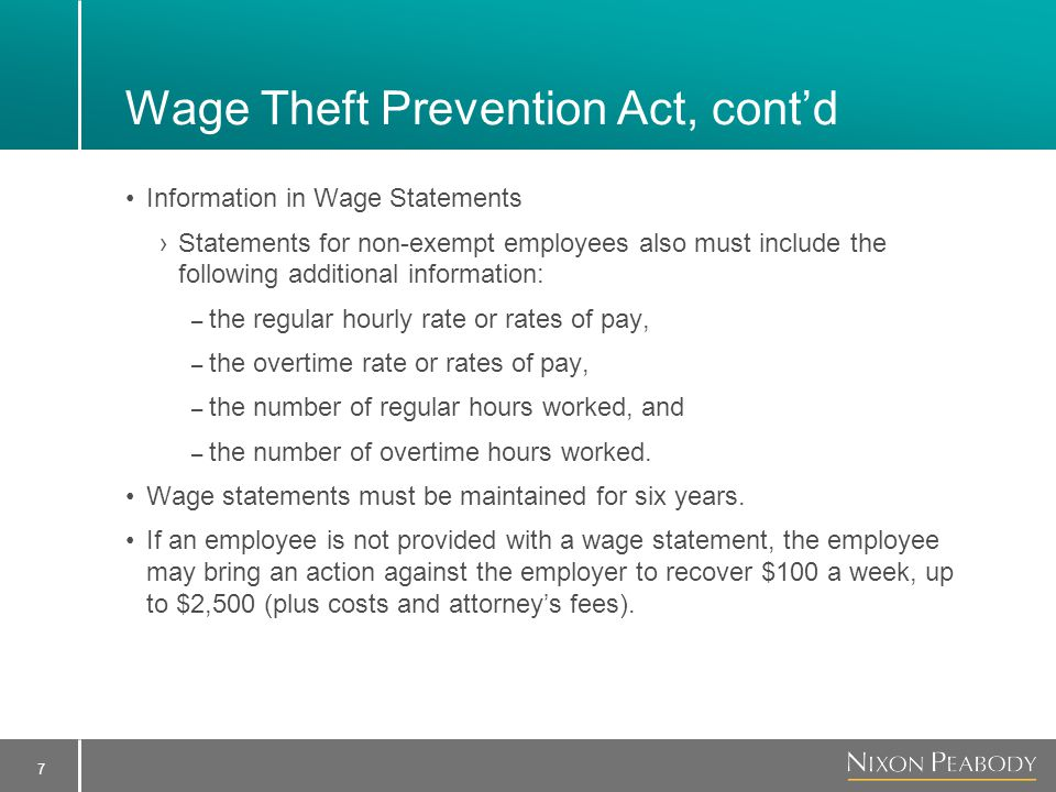 7 Wage Theft Prevention Act, cont'd Information in Wage Statements ›Statements for non-exempt employees also must include the following additional information: – the regular hourly rate or rates of pay, – the overtime rate or rates of pay, – the number of regular hours worked, and – the number of overtime hours worked.