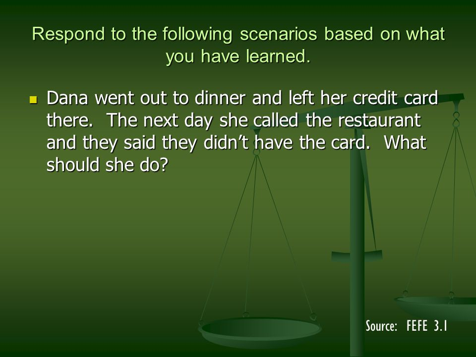 Respond to the following scenarios based on what you have learned.
