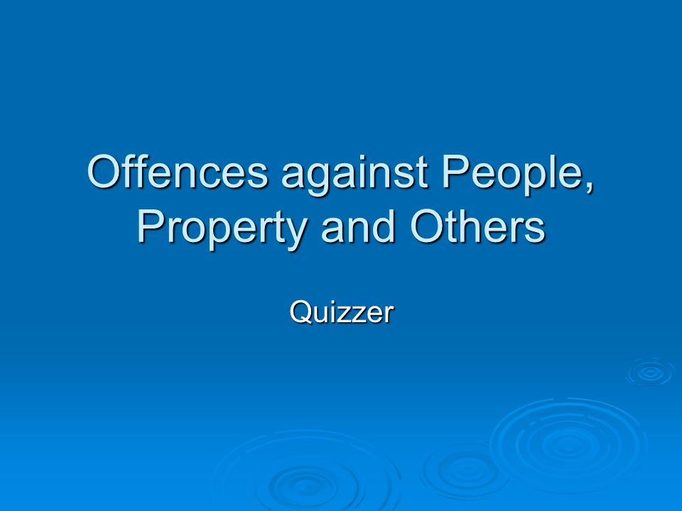 Offences against People, Property and Others Quizzer