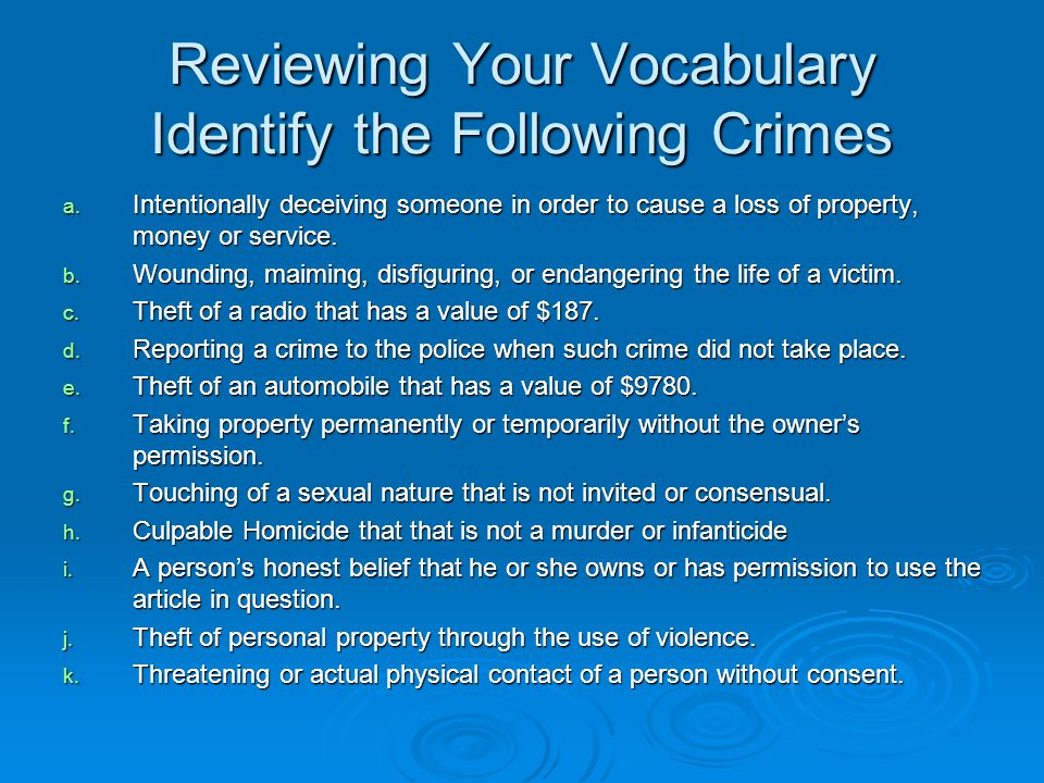 Reviewing Your Vocabulary Identify the Following Crimes a. Intentionally deceiving someone in order to cause a loss of property, money or service. b.
