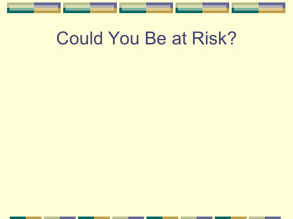 Could You Be at Risk?