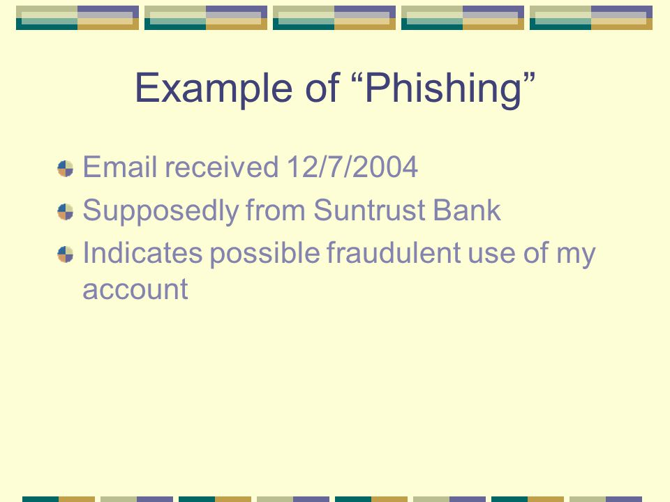 "Example of ""Phishing"" Email received 12/7/2004 Supposedly from Suntrust Bank Indicates possible fraudulent use of my account"