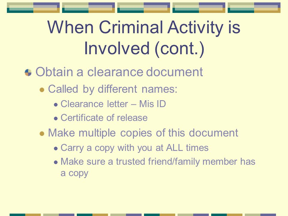 When Criminal Activity is Involved (cont.) Obtain a clearance document Called by different names: Clearance letter – Mis ID Certificate of release Mak