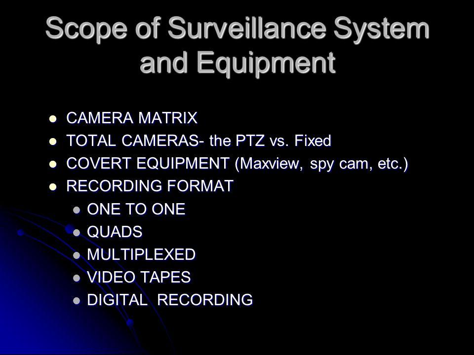 Scope of Surveillance System and Equipment CAMERA MATRIX CAMERA MATRIX TOTAL CAMERAS- the PTZ vs.