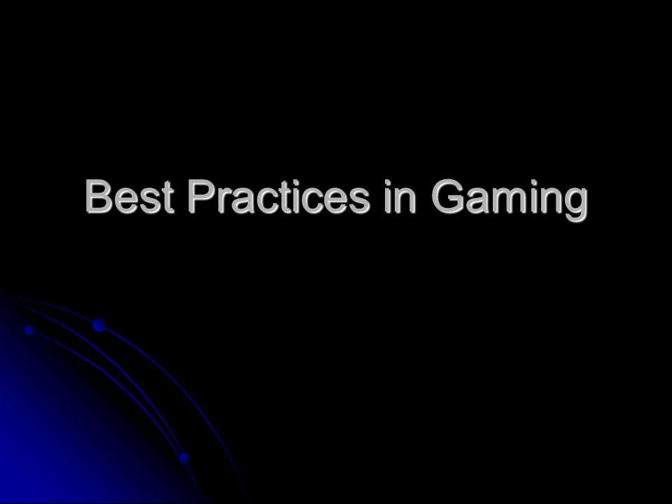 Best Practices in Gaming