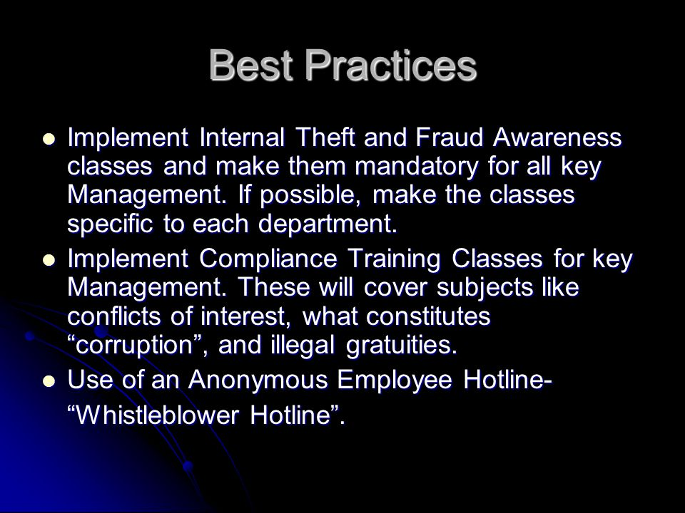 Best Practices Implement Internal Theft and Fraud Awareness classes and make them mandatory for all key Management.
