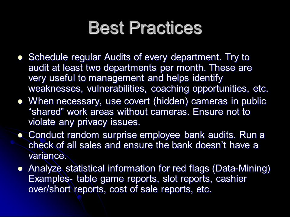 Best Practices Schedule regular Audits of every department. Try to audit at least two departments per month. These are very useful to management and h