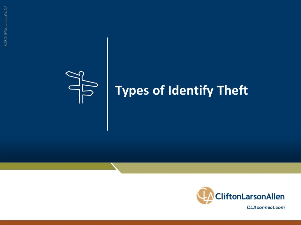 ©2013 CliftonLarsonAllen LLP CLAconnect.com Types of Identify Theft