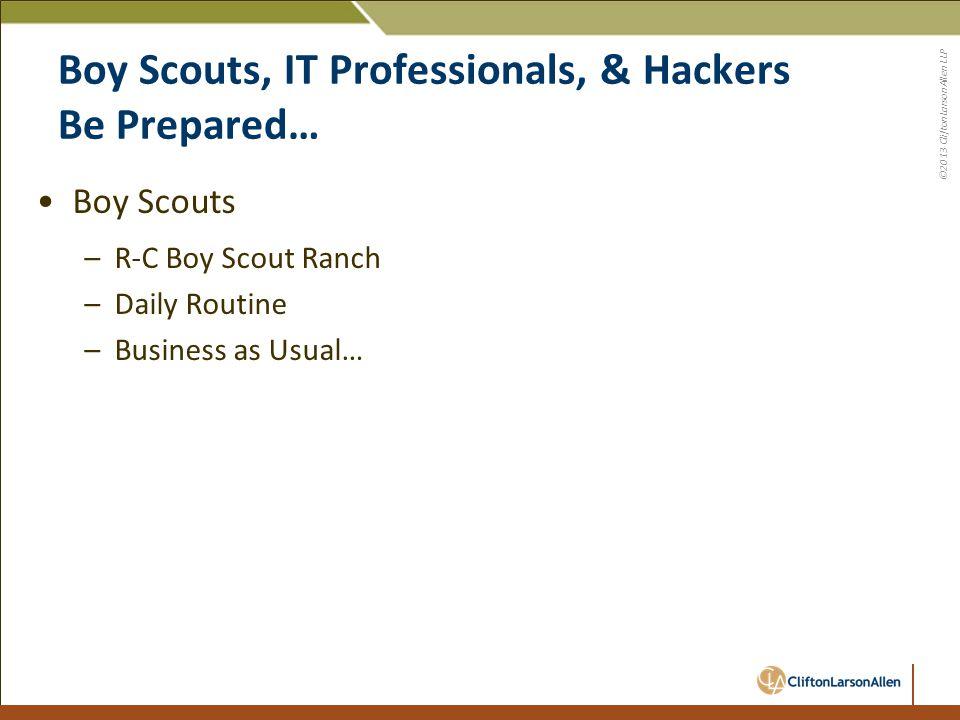 ©2013 CliftonLarsonAllen LLP Cub Scouts, IT Professionals, & Hackers Be Prepared… Culter Run –Various events