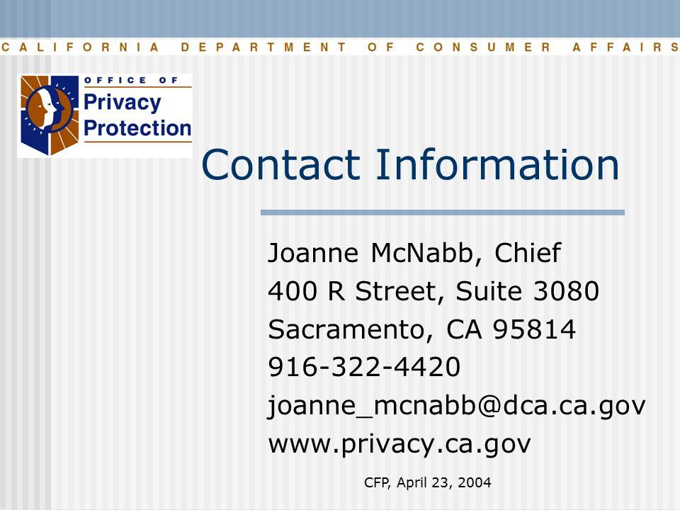 CFP, April 23, 2004 Contact Information Joanne McNabb, Chief 400 R Street, Suite 3080 Sacramento, CA 95814 916-322-4420 joanne_mcnabb@dca.ca.gov www.privacy.ca.gov