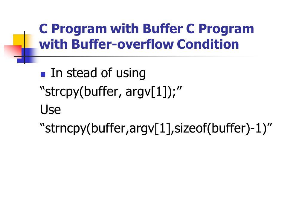 In stead of using strcpy(buffer, argv[1]); Use strncpy(buffer,argv[1],sizeof(buffer)-1)