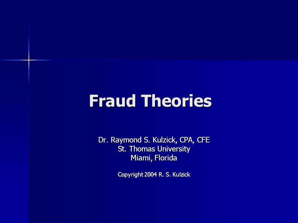 Fraud Theories Dr. Raymond S. Kulzick, CPA, CFE St.