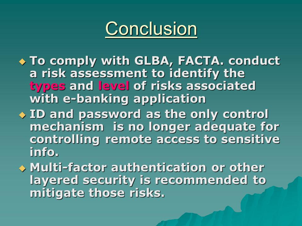 Conclusion  To comply with GLBA, FACTA.