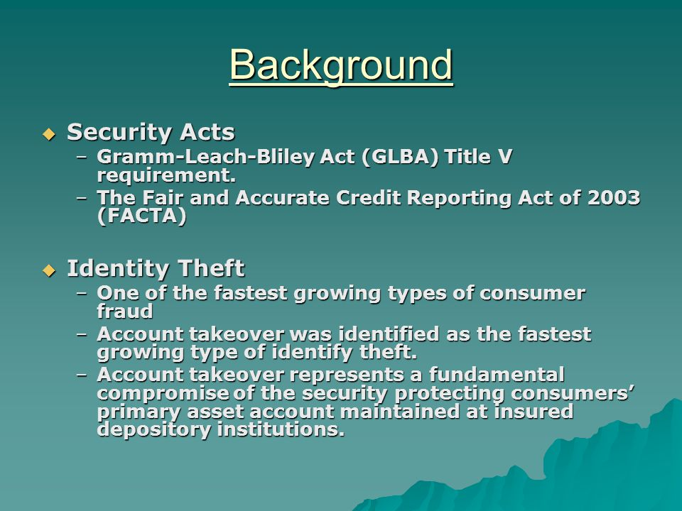 Background  Security Acts –Gramm-Leach-Bliley Act (GLBA) Title V requirement.