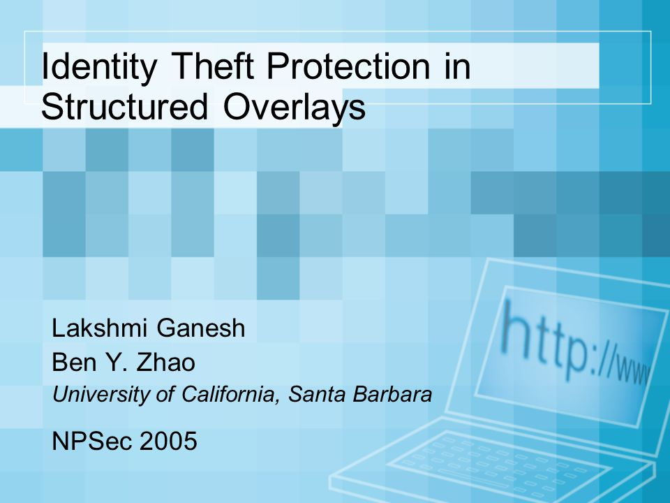 Identity Theft Protection in Structured Overlays Lakshmi Ganesh Ben Y.
