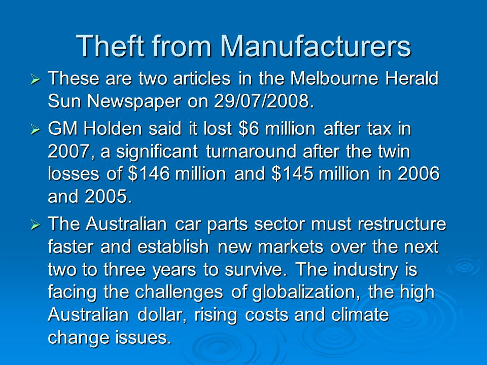 Theft from Manufacturers  These are two articles in the Melbourne Herald Sun Newspaper on 29/07/2008.  GM Holden said it lost $6 million after tax i