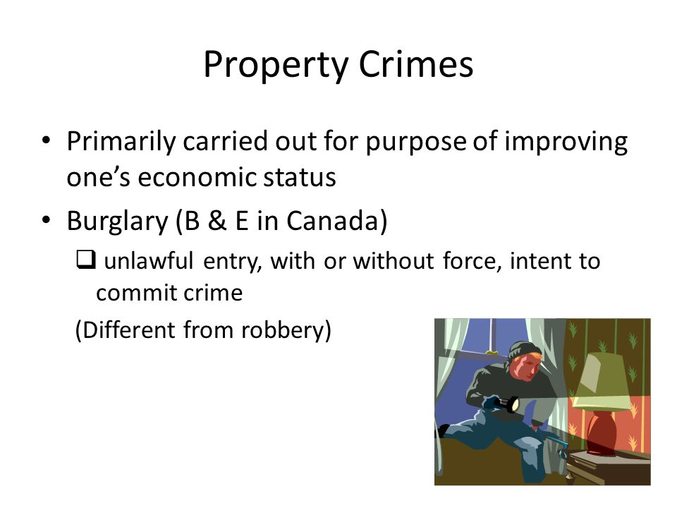 Characteristics of Burglary  Residential property  Close to 60% typically steal portable, expensive, compact items  When.