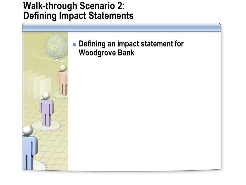 Walk-through Scenario 2: Defining Impact Statements Defining an impact statement for Woodgrove Bank