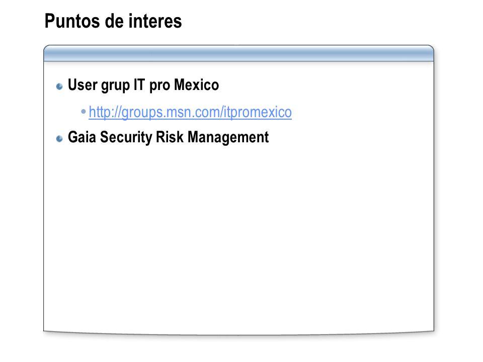 Puntos de interes User grup IT pro Mexico  http://groups.msn.com/itpromexico http://groups.msn.com/itpromexico Gaia Security Risk Management