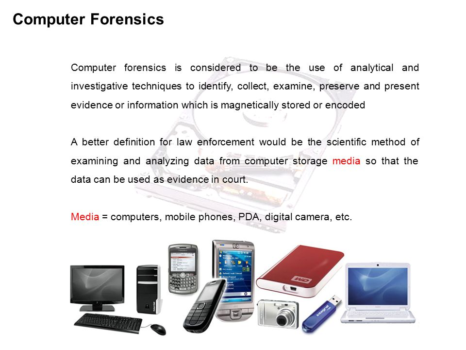 Computer forensics is considered to be the use of analytical and investigative techniques to identify, collect, examine, preserve and present evidence or information which is magnetically stored or encoded A better definition for law enforcement would be the scientific method of examining and analyzing data from computer storage media so that the data can be used as evidence in court.