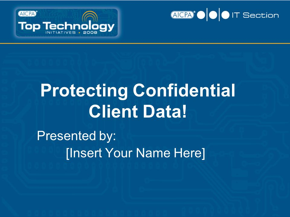 Protecting Confidential Client Data! Presented by: [Insert Your Name Here]