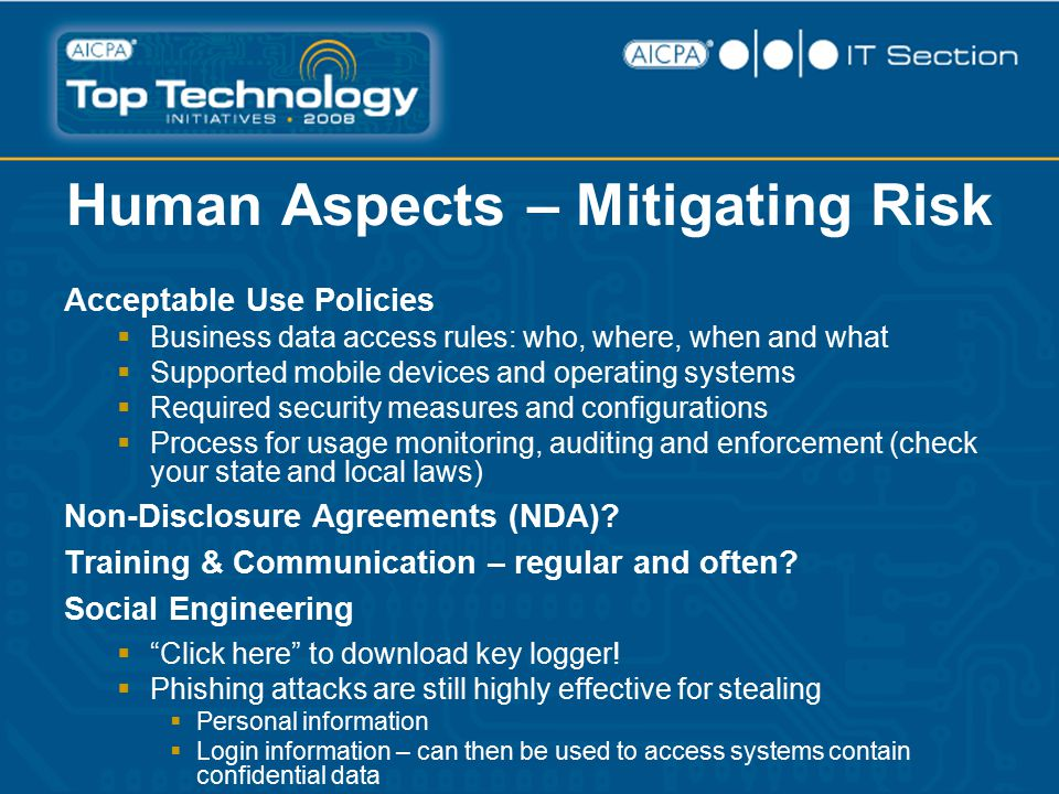 Human Aspects – Mitigating Risk Acceptable Use Policies  Business data access rules: who, where, when and what  Supported mobile devices and operati