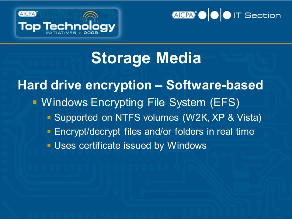 Storage Media Hard drive encryption – Software-based  Windows Encrypting File System (EFS)  Supported on NTFS volumes (W2K, XP & Vista)  Encrypt/de