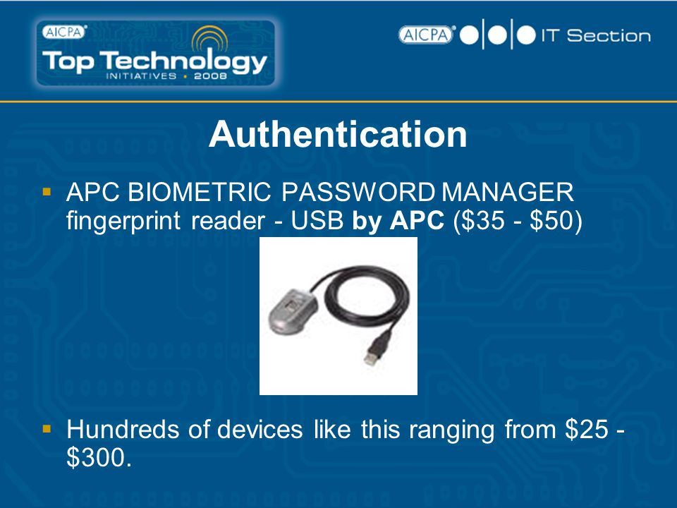 Authentication  APC BIOMETRIC PASSWORD MANAGER fingerprint reader - USB by APC ($35 - $50)  Hundreds of devices like this ranging from $25 - $300.