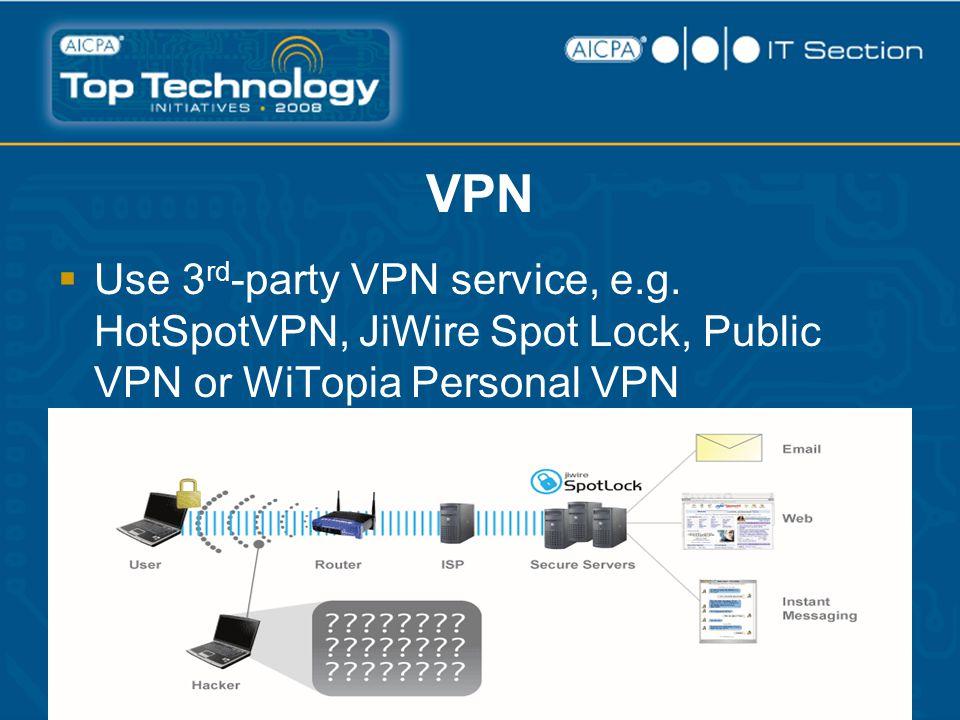VPN  Use 3 rd -party VPN service, e.g. HotSpotVPN, JiWire Spot Lock, Public VPN or WiTopia Personal VPN