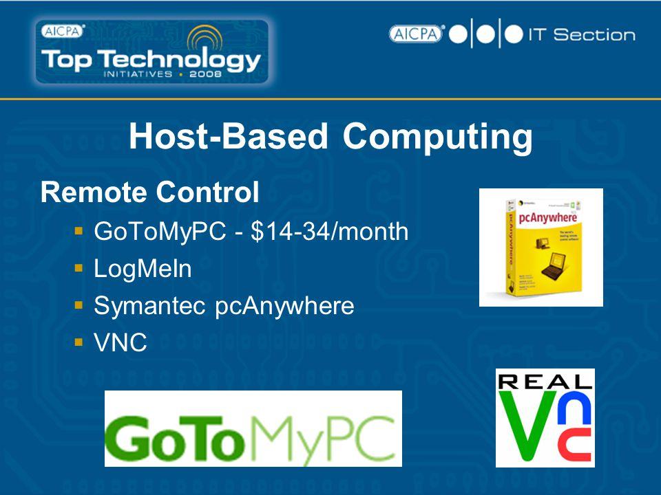 Host-Based Computing Remote Control  GoToMyPC - $14-34/month  LogMeIn  Symantec pcAnywhere  VNC